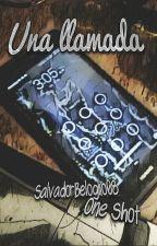 Una Llamada - One Shot by SalvadorBeloglio08