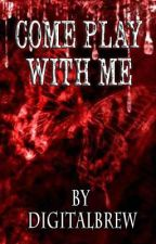 Come Play with Me (Short Stories) by digitalbrew