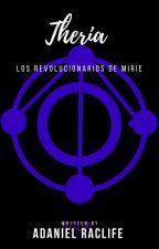 Theria Volumen 4: Los revolucionarios de Mirie by AdanielRaclife