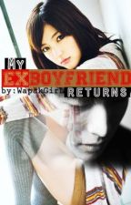 My Ex-Boyfriend returns [Short Story] by Dyemmm