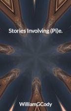 Stories Involving (Pi)e. by WilliamGCody