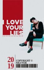 I Love Your Lies  by Niluver_