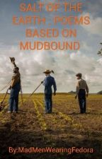 SALT OF THE EARTH: POEMS BASED ON MUDBOUND.  by MadMenWearingFedora