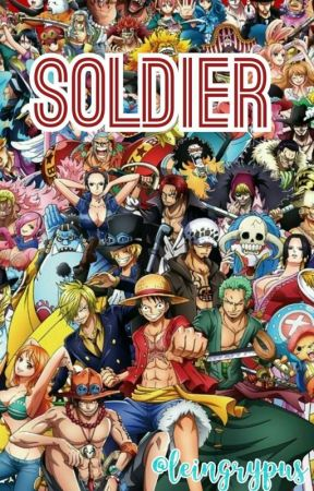 Soldier (One Piece Fanfiction) [Various x Male!Reader