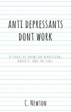 anti depressants dont work by TatoTheDestroyer