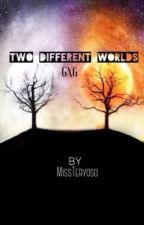 Two Different Worlds (GxG) (on hold) by MissTeryoso_ph