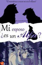 Mi Esposo ¿Es Un Alfa? //Atem xYugi// by LuceroSuarez7