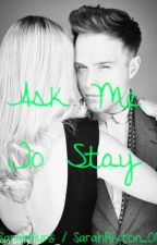 An Olly Murs Fanfic: Ask Me To Stay by sarahmurs