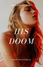 HIS DOOM by Heartbroken629