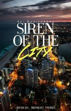Siren of the City (ON HOLD) by Madisonone
