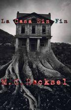 La Casa Sin Fin by Racksel935