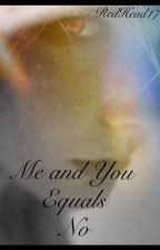 Me And You Equals No. by RedHead17