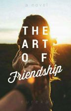 The Art of Friendship by Eurekaa