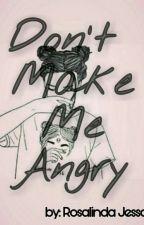 Don't Make Me Angry [1/1] SUDAH DIREVISI. by rosalindajessa