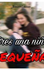 "!Eres una niña pequeña!- Tercera temporada ""¿Tu eres mi niñero?"" by _Noovelaaas_"