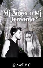 ¿Mi Angel o mi Demonio? by Gisselle_11