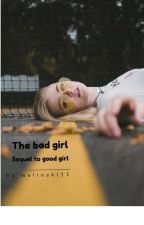 The bad girl / sequel to the good girl by melinaki11