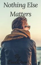 Nothing Else Matters by ErinDrew