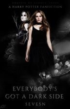 Everybody's Got a Dark Side (Harry Potter Fanfiction) by SeveSn