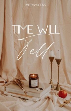 Time Will Tell by mileysmuffins