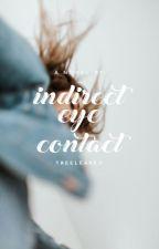 indirect eye contact | ✓ by treeleavez