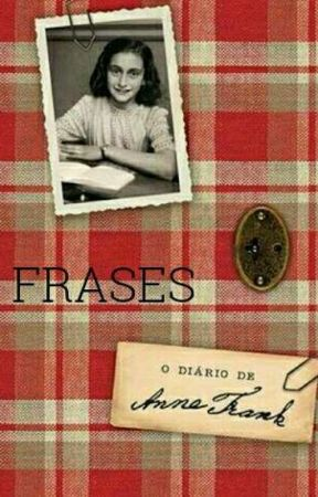 Frases Do Diário De Anne Frank Anne Frank Wattpad