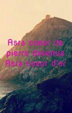 Asra Coeur De Pierre Devenue Asra Coeur D'or by Asma-21