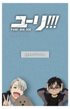 'Yuri!!! on ICE' One Shots {Requests Open} by catsfordays_