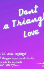 Dont a Triangle Love  by nurjannahridwan