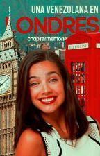Una venezolana en Londres  by chaptermemories