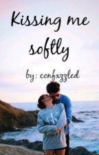 Kissing Me Softly (#Wattys2018) by confxzzled