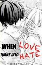 when love turns into hate (On Going) by nerdymaldita