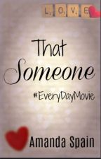 That Someone (#EveryDayMovie Contest) by mylifeisallwrite