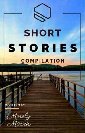 Short Stories Compilation by MerelyMinnie
