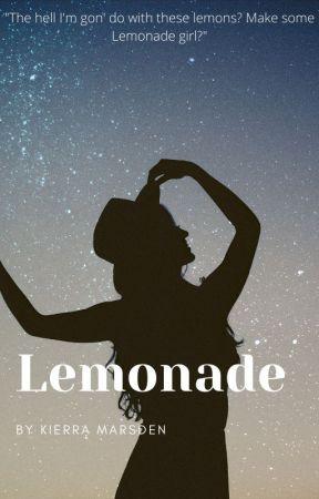 When Life Gives You Lemons, Make Lemonade? by KekeTaylor