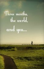 Three months, the world and you... by Clingcal