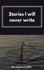 Stories I will never write by Annabelleshurricane