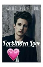 Forbidden love |Charlie Puth Fanfiction by puthinator_13