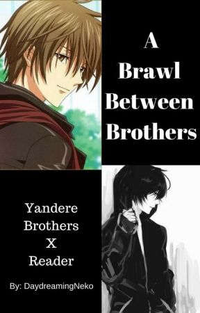 A Brawl Between Brothers (Yandere!Brother X Female!Reader X