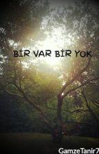 BİR VAR BİR YOK by GamzeTanir7