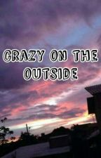 Crazy on the outside by Luna_FireFly6