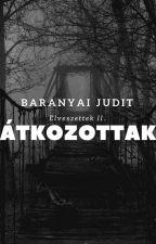 ÁTKOZOTTAK by JuditBaranyai