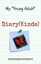 """My """"Young Adult"""" Diary(Kinda) by awesomenessknv"""