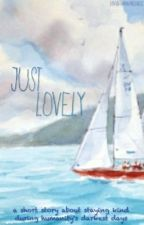 Just Lovely, by AnAwkwardSkittle
