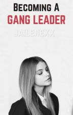 Becoming a Gang Leader by jailenexx
