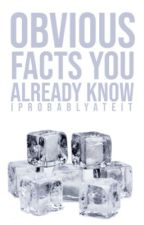 Obvious Facts You Already Know by iprobablyateit