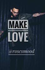 MAKE LOVE  ( CHRIS BROWN )  by Rosesmood