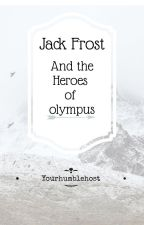 Jack Frost And The Heroes Of Olympus by yourhumblehost