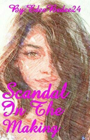 Scandal in the Making by EdeeBedee24