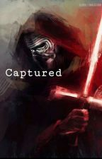 Captured  ||Kylo Ren X Reader|| by _xXLunaXx_